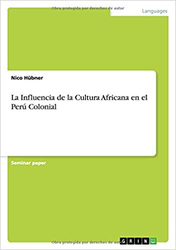 La Influencia de la Cultura Africana en el Perú Colonial (Spanish Edition) (Spanish)