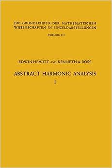Book Abstract Harmonic Analysis: Volume I, Structure of Topological Groups Integration theory Group Representations (Die Grundlehren der mathematischen Wissenschaften) by Edwin Hewitt (1963-01-01)