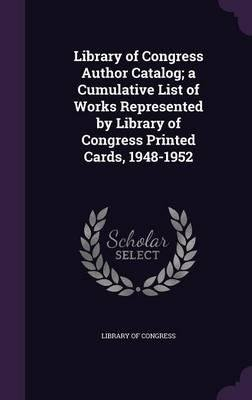 Library of Congress author catalog; a cumulative list of works represented by Library of Congress printed cards, 1948-1952 Vol: 24 [Hardcover] pdf epub
