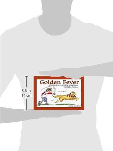 Golden Fever: A Rolicking Romp With Everyone's Buddy, the Golden Retriever