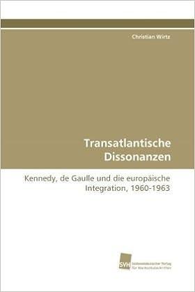 Book Transatlantische Dissonanzen: Kennedy, de Gaulle und die europäische Integration, 1960-1963
