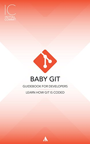 Baby-Git Guidebook for Developers: Learn How Git is Coded (Initial Commit 1)