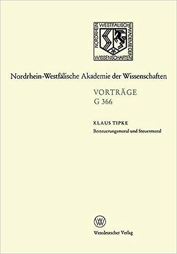 Book Besteuerungsmoral und Steuermoral: 422. Sitzung am 20. Oktober 1999 in Düsseldorf (Nordrhein-Westfälische Akademie der Wissenschaften) (German Edition)
