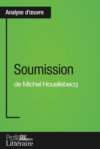 Soumission de Michel Houellebecq (Analyse approfondie): Approfondissez Votre Lecture Des Romans Classiques Et Modernes Avec Profil-Litteraire.Fr (French Edition)