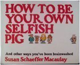 How to Be Your Own Selfish Pig, Susan Schaeffer Macaulay, 0891915303