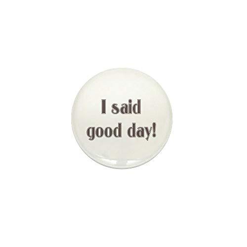 CafePress I Said Good Day! 1