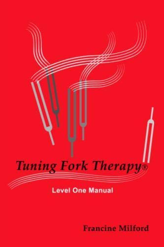 Tuning Fork Therapy® Level One Manual