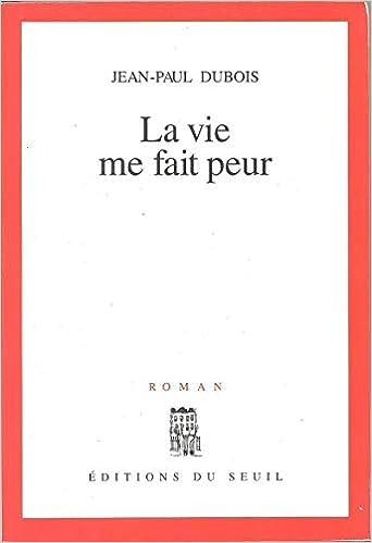Amazon Fr La Vie Me Fait Peur Jean Paul Dubois Livres