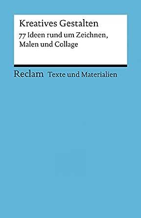 Kreatives Gestalten. 77 Ideen rund um Zeichnen, Malen und Collage: Reclam  Texte und Materialien für den Unterricht (German Edition) - Kindle edition  by Spitzer, Katja. Reference Kindle eBooks @ Amazon.com.