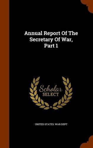 Read Online Annual Report Of The Secretary Of War, Part 1 pdf epub