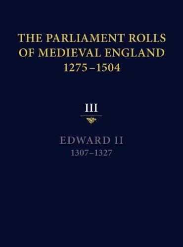 The Parliament Rolls of Medieval England, 1275-1504: III: Edward II. 1307-1327