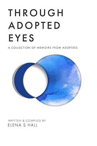 Through Adopted Eyes: A Collection of Memoirs From Adoptees