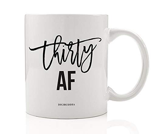 BIRTHDAY THIRTY AF Coffee Mug Her 30th Surprise Birthday Party Woman Ladies Gift Ideas Dirty Thirty Celebrate Wife Mom Sister Aunt Female Friend Family Coworker 11oz Ceramic Tea Cup Digibuddha DM0732