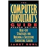 The Computer Consultant's Guide: Real-Life Strategies for Building a Successful Consulting Career
