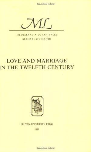 Love and Marriage in the Twelfth Century (Mediaevalia Lovaniensia) by Leuven University Press