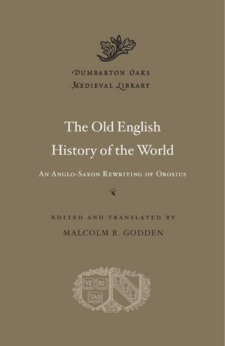 The Old English History of the World: An Anglo-Saxon Rewriting of Orosius (Dumbarton Oaks Medieval Library)