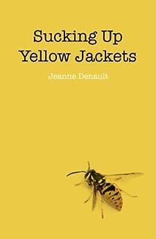 Sucking Up Yellow Jackets: Raising An Un by [Denault, Jeanne]