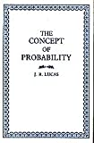 The Concept of Probability, J. R. Lucas, 0198243405