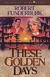 These Golden Days, Robert Funderburk, 1556614616