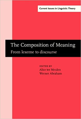 0bcb217d4b0 The Composition of Meaning: From lexeme to discourse (Current Issues in  Linguistic Theory): Alice G.B. ter Meulen, Werner Abraham: 9781588115683:  ...