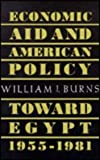 Economic Aid and American Policy Toward Egypt, 1955-1981, Burns, William J., 0873958683
