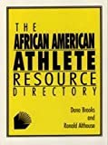 The African American Athlete Resource Directory, Dana D. Brooks and Ronald C. Althouse, 1885693079