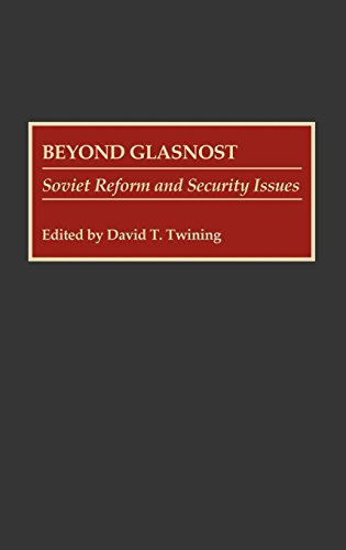Beyond Glasnost: Soviet Reform and Security Issues (Contributions in Labor Studies,)