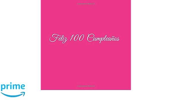 Feliz 100 cumpleaños: Libro De Visitas 100 Años Feliz Cumpleanos para Fiesta ideas regalos decoracion accesorios firmas eventos mujer hombre madre . ...