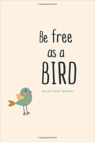 Bullet Grid Journal: Be Free as a Bird: 150 Dot-Grid Pages, 6