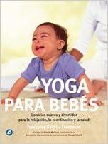 Yoga para bebés: Ejercicios suaves y divertidos para la ...