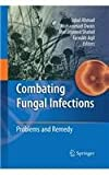 Combating Fungal Infections : Problems and Remedy, Ahmad, Iqbal and Owais, Mohammad, 3642446728