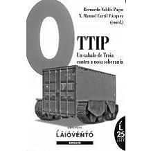 O TTIP: UN CABALO DE TROIA CONTRA A NOSA SOBERANÍA: Respostas críticas desde Galiza ao Tratado Trasatlántico de Comercio e Investimentos.