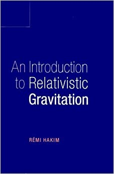 An Introduction to Relativistic Gravitation by Remi Hakim (1999-06-13)
