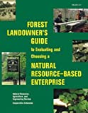 Forest Landowner's Guide to Evaluating and Choosing a Natural Resource-Based Enterprise, Kays, Jonathan S. and Drohan, Joy, 0935817921