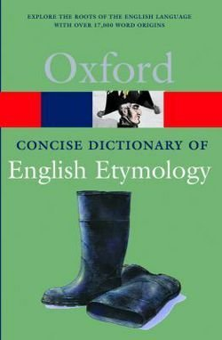 T. F. Hoad: The Concise Oxford Dictionary of English Etymology (Paperback - Revised Ed.); 1993 Edition, by T. F. Hoad