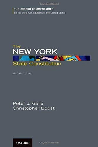 The New York State Constitution, Second Edition (Oxford Commentaries on the State Constitutions of the United States)