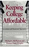 Keeping College Affordable : Government and Educational Opportunity, McPherson, Michael S. and Schapiro, Morton O., 0815756410