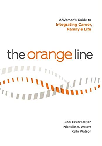 Orange Line: A Women's Guide to integrating Career, Family, and Life