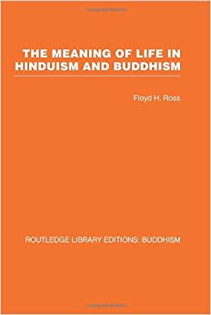 Book The Meaning of Life in Hinduism and Buddhism: 16 (Routledge Library Editions: Buddhism)