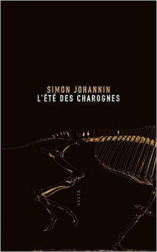 L'Eté des Charognes de Simon Johannin 2017