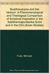 Buddhavacana and Dei Verbum: A Phenomenological and Theological Comparison of Scriptural Inspiration in the Saddharmapundarika Sutra and in the Chri (Asian Studies) (Brill's Indological Library)