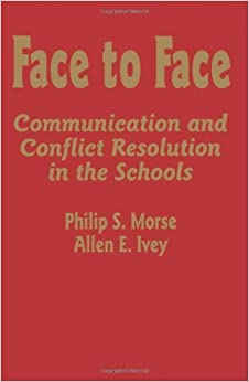 Book Face to Face: Communication and Conflict Resolution in the Schools by Philip S. Morse (1996-04-30)