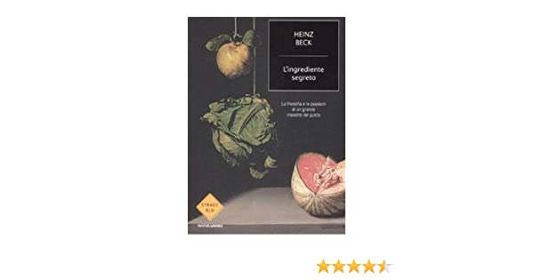 Lingrediente segreto. La filosofia e le passioni di un grande maestro del gusto Strade blu. Non Fiction: Amazon.es: Beck, Heinz: Libros en idiomas extranjeros