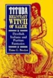 Tituba, Reluctant Witch of Salem : Devilish Indians and Puritan Fantasies, Breslaw, Elaine G., 0814712274