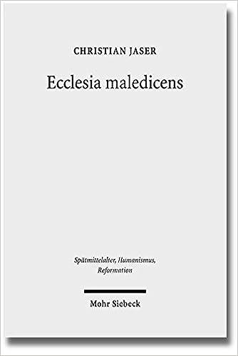 Ecclesia Maledicens: Rituelle Und Zeremonielle Exkommunikationsformen Im Mittelalter (Spatmittelalter, Humanismus, Reformation / Studies in the La)