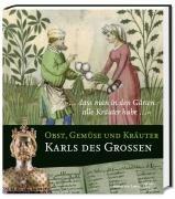 ». dass man im Garten alle Kräuter habe .«: Obst, Gemüse und Kräuter Karls des Grossen