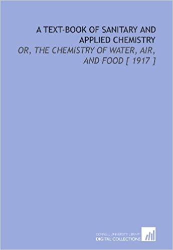 A Text-Book of Sanitary and Applied Chemistry: Or, the Chemistry of Water, Air, and Food [ 1917 ]