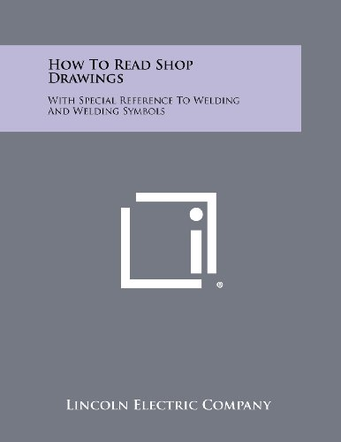 How To Comprehend Shop Drawings: With Special Reference To Welding And Welding Symbols