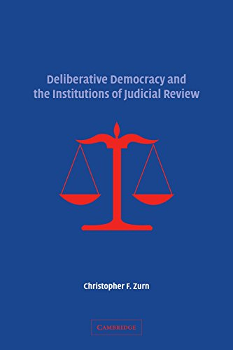 Deliberative Democracy and the Institutions of Judicial Review by Zurn Christopher F