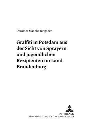 Download Graffiti in Potsdam aus der Sicht von Sprayern und jugendlichen Rezipienten im Land Brandenburg (Sozialwissenschaften) (German Edition) PDF